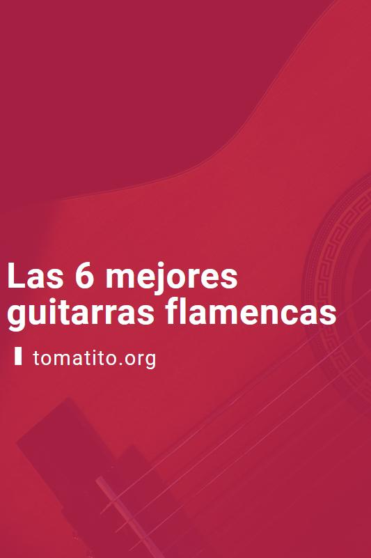 Las 6 mejores guitarras flamencas